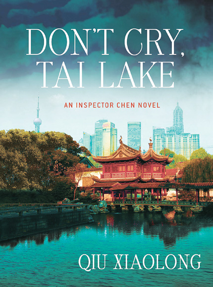 DON\'T CRY, TAI LAKE -- By Qiu Xiaolong 272 pp, Minotaur Books US$24.99